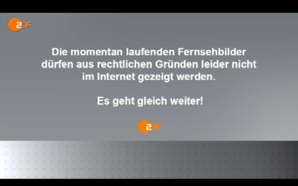 Einblendung beim ZDF: Die momentan laufenden Fernsehbilder dürfen aus rechtlichen Gründen leider nicht im Internet gezeigt werden.
